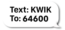 Text KWIK to 33222 to join our monthly text club